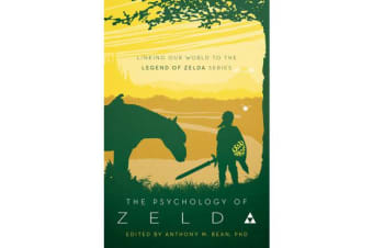 The Psychology of Zelda - Linking Our World to the Legend of Zelda Series