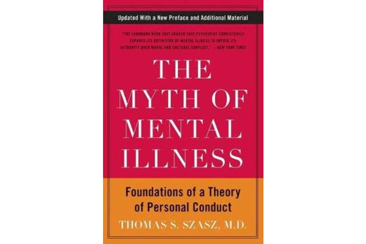 The Myth of Mental Illness - Foundations of a Theory of Personal Conduct