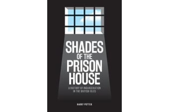 Shades of the Prison House - A History of Incarceration in the British Isles
