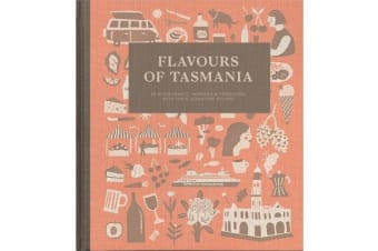 Flavours of Tasmania - 65 restaurants, wineries and producers with their signature recipes