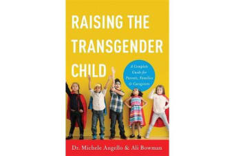 Raising the Transgender Child - A Complete Guide for Parents, Families, and Caregivers