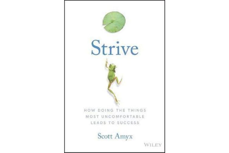 Strive - How Doing The Things Most Uncomfortable Leads to Success