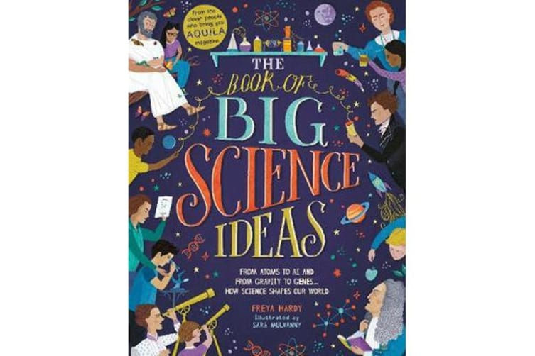 The Book of Big Science Ideas - From Atoms to AI and from Gravity to Genes... How Science Shapes our World