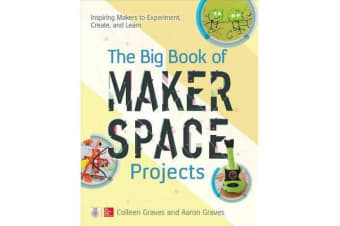 The Big Book of Makerspace Projects - Inspiring Makers to Experiment, Create, and Learn