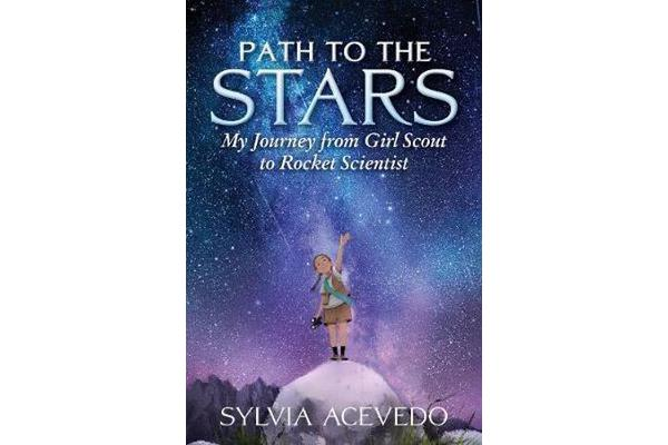 Path to the Stars - My Journey from Girl Scout to Rocket Scientist
