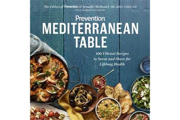 Prevention Mediterranean Table - 100 Vibrant Recipes to Savor and Share for Lifelong Health