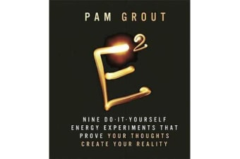 E-Squared - Nine Do-It-Yourself Energy Experiments that Prove Your Thoughts Create Your Reality