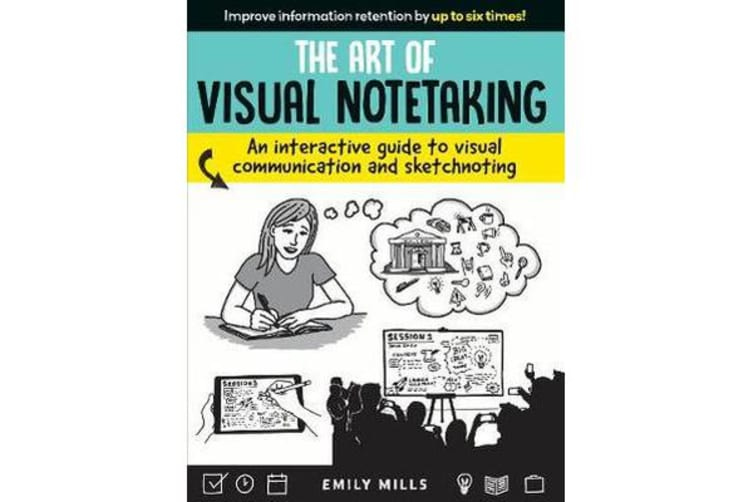 The Art of Visual Notetaking - A comprehensive guide to visual communication and sketchnoting