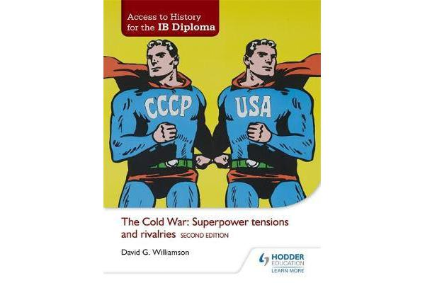 Access to History for the IB Diploma - The Cold War: Superpower tensions and rivalries Second Edition