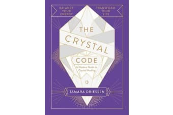 The Crystal Code - Balance Your Energy, Transform Your Life