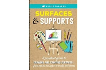 Artist Toolbox: Surfaces & Supports - A practical guide to drawing and painting surfaces -- from canvas and paper to textiles and woods