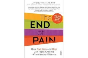 The End Of Pain - How Nutrition And Diet Can Fight Chronic Inflammatory Disease