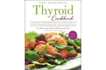 The Essential Thyroid Cookbook - Over 100 Nourishing Recipes for Thriving with Hypothyroidism and Hashimoto's