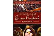The Quintessential Quinoa Cookbook - Eat Great, Lose Weight, Feel Healthy