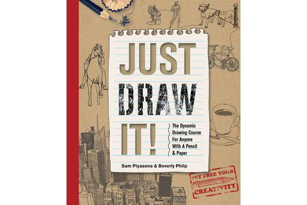 Just Draw It! - The Dynamic Drawing Course for Anyone with a Pencil & Paper