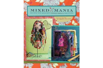 Mixed Mania - Recipes for Delicious Mixed Media Creations