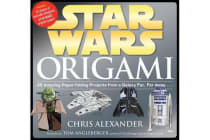Star Wars Origami - 36 Amazing Paper-Folding Projects from a Galaxy Far, Far Away...