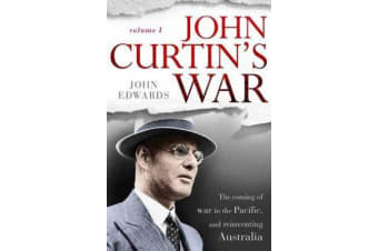 John Curtin's War - The coming of war in the Pacific, and reinventing Australia