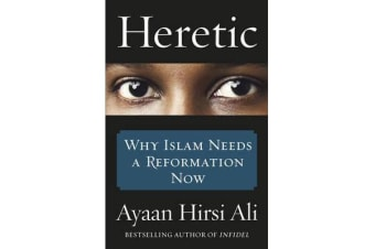 Heretic - Why Islam Needs a Reformation Now