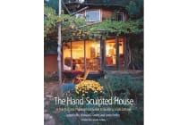 The Hand-Sculpted House - A Philosophical and Practical Guide to Building a Cob Cottage