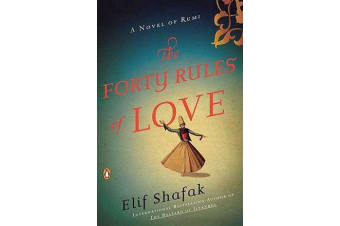 The Forty Rules of Love - A Novel of Rumi