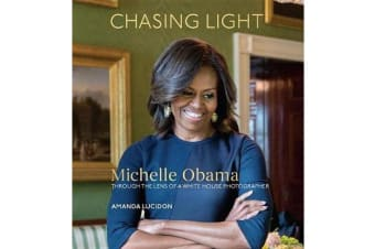 Chasing Light - Michelle Obama Through the Lens of a White House Photographer