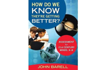 How Do We Know They're Getting Better? - Assessment for 21st Century Minds, K-8