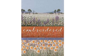 Embroidered Landscapes - Hand Embroidery, Layering and Surface Stitching