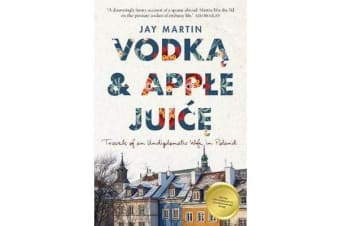 Vodka and Apple Juice - Travels of an Undiplomatic Wife in Poland