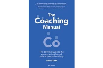 The Coaching Manual - The Definitive Guide to The Process, Principles and Skills of Personal Coaching