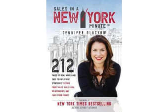 Sales in a New York Minute - 212 Pages of Real World and Easy to Implement Strategies to Make More Sales, Build Loyal Relationships, and Make More Money