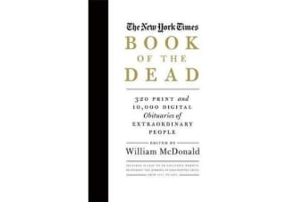 The New York Times Book Of The Dead - 320 Print and 10,000 Digital Obituaries of Extraordinary People