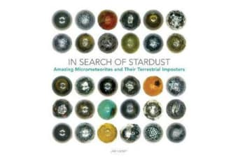 In Search of Stardust - Amazing Micrometeorites and Their Terrestrial Imposters