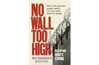 No Wall Too High - One Man's Extraordinary Escape from Mao's Infamous Labour Camps
