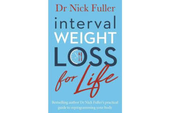 Interval Weight Loss for Life - The practical guide to reprogramming your body one month at a time