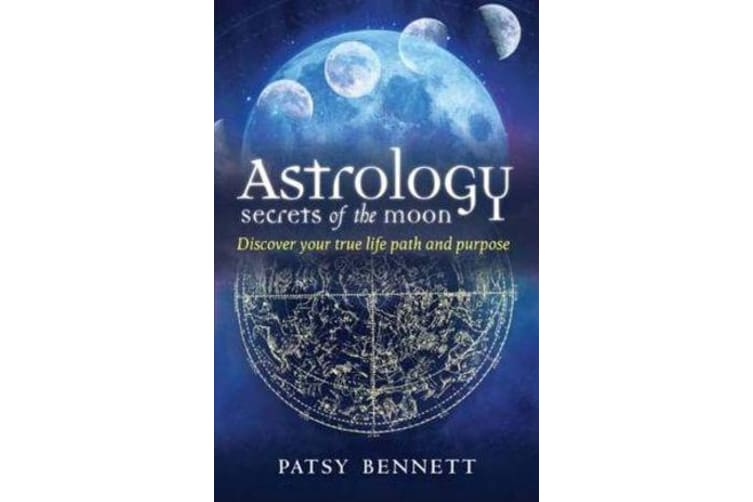 Astrology Secrets of the Moon - Discover your true life path and purpose