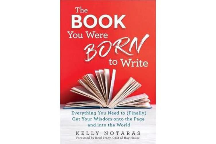 The Book You Were Born To Write - Everything You Need to (Finally) Get Your Wisdom onto the Page and Into the World