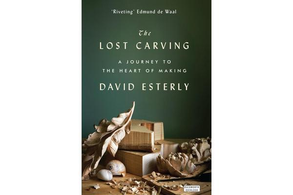 The Lost Carving - A Journey to the Heart of Making