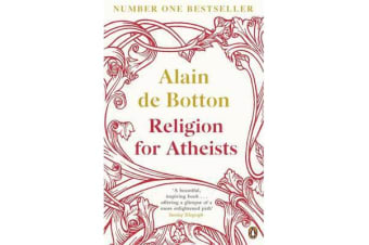 Religion for Atheists - A non-believer's guide to the uses of religion