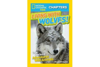 National Geographic Kids Chapters: Living With Wolves - True Stories of Adventures with Animals (Ngk Chapters)