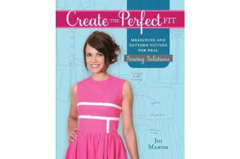 Create the Perfect Fit - Measuring and Pattern Fitting for Real Sewing Solutions