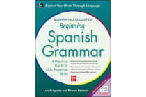 McGraw-Hill Education Beginning Spanish Grammar - A Practical Guide to 100+ Essential Skills