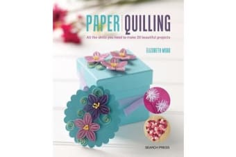 Paper Quilling - All the Skills You Need to Make 20 Beautiful Projects