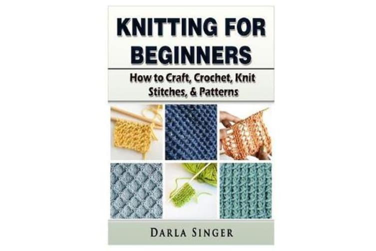Knitting for Beginners - How to Craft, Crochet, Knit Stitches, & Patterns