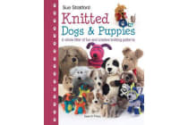 Knitted Dogs & Puppies - A Whole Litter of Fun and Creative Knitting Patterns