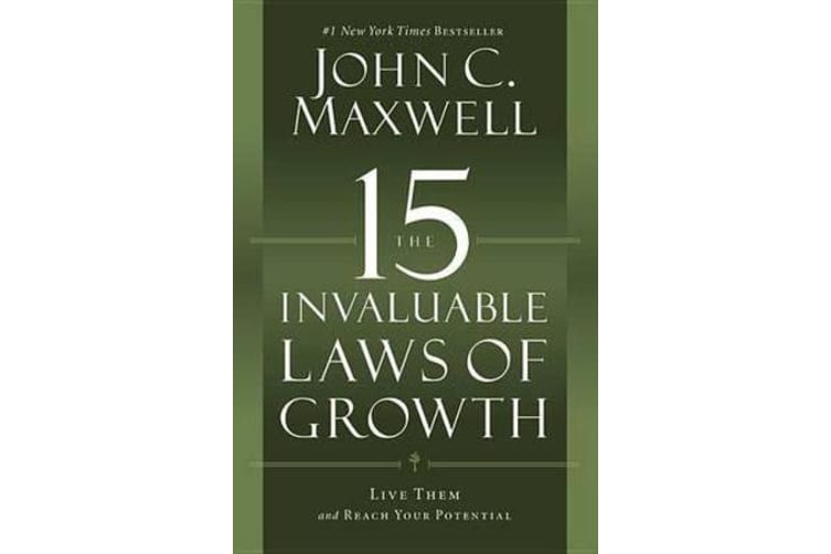 The 15 Invaluable Laws of Growth - Live Them and Reach Your Potential