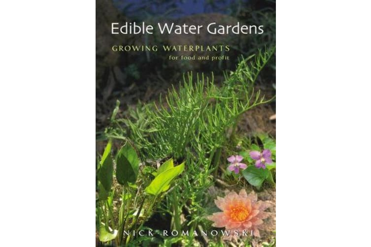 Edible Water Gardens - Growing Water Plants for Food and Profit