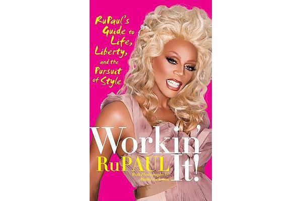 Workin' It! - RuPaul's Guide to Life, Liberty, and the Pursuit of Style