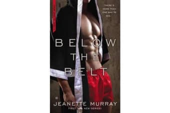 Below the Belt - First to Fight Book 1
