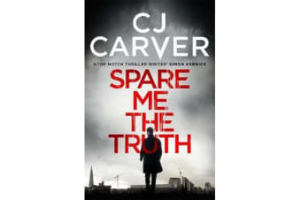 Spare Me the Truth - An explosive, high octane thriller
